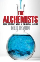 The Alchemists: Inside The Secret World Of Central Bankers, Paperback Book, By: Neil Irwin