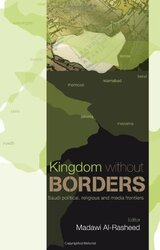 Kingdom without Borders: Saudi Arabia's Political, Religious and Media Frontiers, Paperback, By: Madawi al-Rasheed