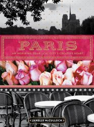 Paris: A Guide to the City's Creative Heart, Paperback Book, By: Janelle McCulloch