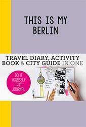 This is my Berlin: Travel Diary, Activity Book & City Guide in One (Do-It-Yourself City Journal), By: Petra de Hamer
