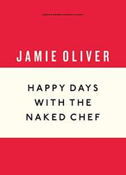 Happy Days with the Naked Chef, Hardcover Book, By: Jamie Oliver