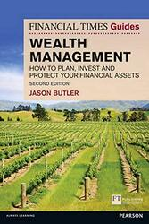 The Financial Times Guide to Wealth Management: How to Plan, Invest and Protect Your Financial Asset, Paperback Book, By: Jason Butler