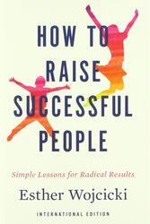 How to Raise Successful People, Paperback Book, By: Esther Wojcicki