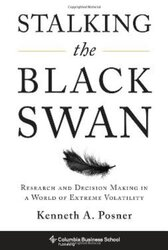 Stalking the Black Swan: Research and Decision-Making in a World of Extreme Volatility, Hardcover Book, By: Kenneth A. Posner