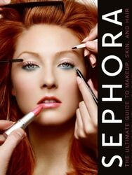 Sephora: The Ultimate Guide to Makeup, Skin, and Hair from the Beauty Authority, Hardcover Book, By: Melissa Schweiger