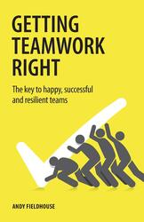 Getting Teamwork Right: The key to happy, successful and resilient teams, Paperback Book, By: Andy Fieldhouse