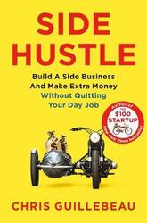 Side Hustle, Paperback Book, By: Chris Guillebeau
