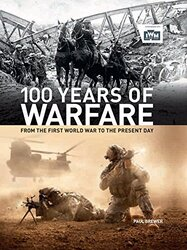 100 Years of Warfare: From the First World War to the Present Day, Hardcover Book, By: Paul Brewer