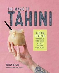The Magic of Tahini: Vegan Recipes Enriched with Sweet & Nutty Sesame Seed Paste, Hardcover Book, By: Dunja Gulin