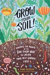 Grow Your Soil!: Harness the Power of Microbes to Create Your Best Garden Ever, Paperback Book, By: Diane Miessler