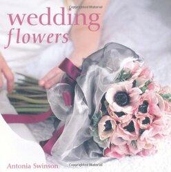 Wedding Flowers, Hardcover, By: Antonia Swinson