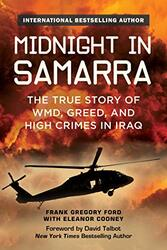 Midnight in Samarra: The True Story of WMD, Greed, and High Crimes in Iraq, Hardcover Book, By: Ford Frank Gregory