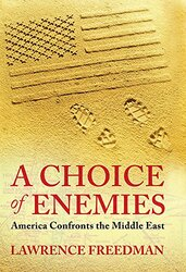 Choice of Enemies: America Confronts the Middle East, Paperback, By: Lawrence Freedman
