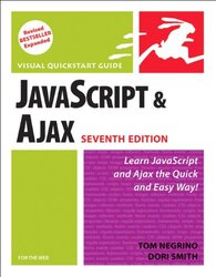 JavaScript and Ajax for the Web: Visual QuickStart Guide (7th Edition) (Visual QuickStart Guide), Paperback, By: Tom Negrino