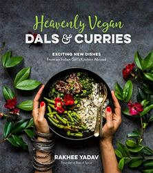 Heavenly Vegan Dals & Curries: Exciting New Dishes from an Indian Girl's Kitchen Abroad, Paperback Book, By: Rakhee Yadav