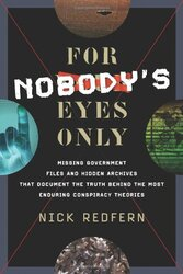 For Nobody's Eyes Only: Missing Government Files and Hidden Archives That Document the Truth Behind, Paperback Book, By: Nick Redfern