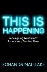 This is Happening: Redesigning mindfulness for our very modern lives, Paperback Book, By: Rohan Gunatillake