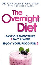 The Overnight Diet: Fast on smoothies one day a week. Enjoy your food for six., Paperback Book, By: Dr Caroline Apovian