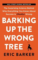 Barking Up the Wrong Tree: The Surprising Science Behind Why Everything You Know about Success Is (M, Paperback Book, By: Eric Barker