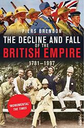 The Decline and Fall of the British Empire, Paperback Book, By: Piers Brendon