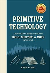 Primitive Technology: A Survivalist's Guide to Building Tools, Shelters & More in the Wild, Hardcover Book, By: JP