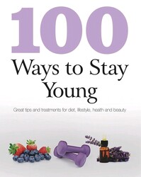 100 Best Ways to Stay Young, Paperback Book, By: Parragon Books