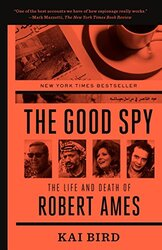 The Good Spy: The Life and Death of Robert Ames, Paperback Book, By: Kai Bird