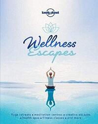 Wellness Escapes, Hardcover Book, By: Lonely Planet