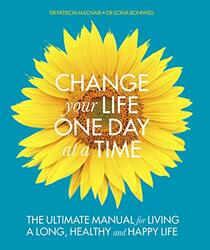 A Change Your Life One Day at a Time: The Ultimate Manual for Living a Long, Healthy and Happy Life, Paperback Book, By: Dr. Ilona Boniwell