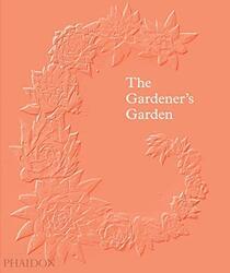 The Gardener's Garden, Hardcover Book, By: Madison Cox