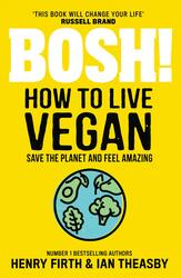 BOSH! How to Live Vegan, Paperback Book, By: Henry Firth