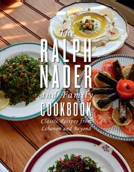 The Ralph Nader And Family Cookbook: Classic Recipes from Lebanon and Beyond, Hardcover Book, By: Ralph Nader