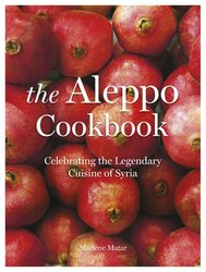 The Aleppo Cookbook: Celebrating the Legendary Cuisine of Syria, Hardcover Book, By: Marlene Matar