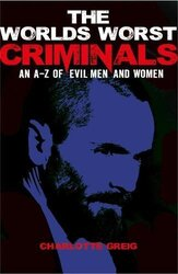 The World's Worst Criminals, Paperback Book, By: Charlotte Greig