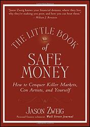 The Little Book of Safe Money: How to Conquer Killer Markets, Con Artists, and Yourself (Little Book, Hardcover Book, By: Jason Zweig