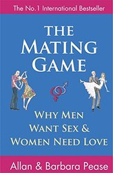 The Mating Game: Why Men Want Sex and Women Need Love: Understanding What He Wants and What She Want, Paperback Book, By: Allan Pease