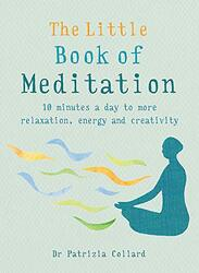 The Little Book of Meditation: 10 minutes a day to more relaxation, energy and creativity, Paperback Book, By: Dr Patrizia Collard