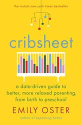 Cribsheet: A Data-Driven Guide to Better, More Relaxed Parenting, from Birth to Preschool, Paperback Book, By: Oster Emily