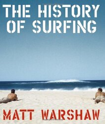 The History of Surfing, Hardcover Book, By: Matt Warshaw
