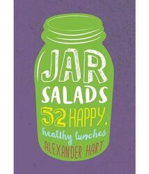 Jar Salads: 52 Happy, Healthy Lunches, Hardcover Book, By: Alexander Hart