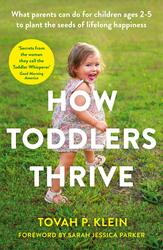 How Toddlers Thrive: What Parents Can Do for Children Ages Two to Five to Plant the Seeds of Lifelon, Paperback Book, By: Tovah Klein