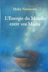 L'Energie du Monde entre vos Mains, Paperback Book, By: Maha Nammour