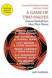 A Game of Two Halves: Famous Football Fans Meet Their Heroes, Hardcover Book, By: Amy Raphael