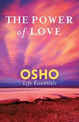 The Power of Love: What Does It Take for Love to Last a Lifetime?, Paperback Book, By: Osho