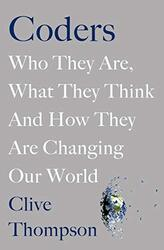 Coders: Who They Are, What They Think and How They Are Changing Our World, Paperback Book, By: Clive Thompson