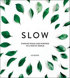 Slow - Finding Peace and Purpose in a Hectic World, Hardcover, By: Jo Peters