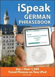 iSpeak German Phrasebook (MP3 CD + Guide): The Ultimate Audio + Visual Phrasebook for Your iPod (Isp, Audio CD, By: Alex Chapin