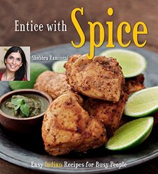 Entice With Spice: Easy Indian Recipes for Busy People, Hardcover Book, By: Shubhra Ramineni