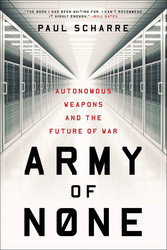 Army of None: Autonomous Weapons and the Future of War, Paperback Book, By: Paul Scharre