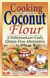 Cooking with Coconut Flour: A Delicious Low-Carb, Gluten-Free Alternative to Wheat, Paperback Book, By: Bruce Fife